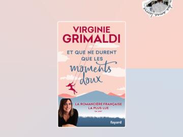 Et que ne durent que les moments doux de Virginie Grimaldi