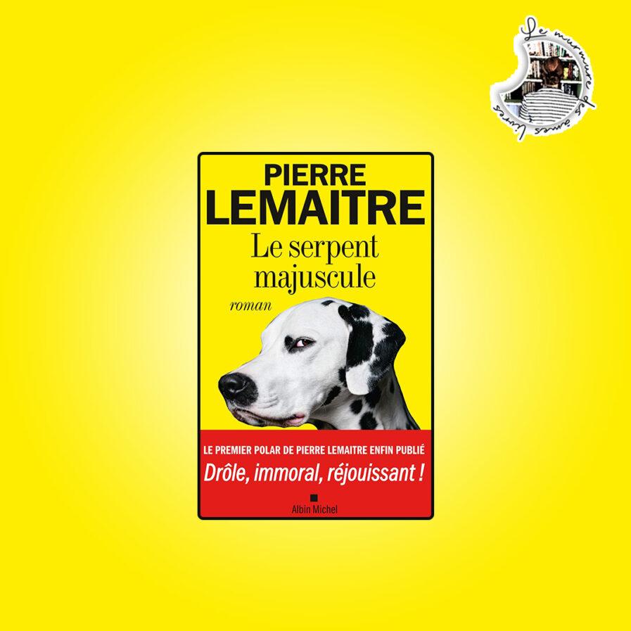 Le serpent majuscule de Pierre Lemaître