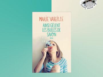 Ainsi gèlent les bulles de savon de Marie Vareille