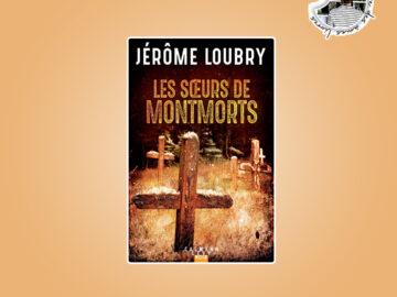 Les soeurs de Montmorts de Jérôme Loubry